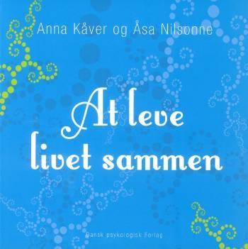 Image of   AT LEVE LIVET SAMMEN Af Anna Kåver, Åsa Nilsonne