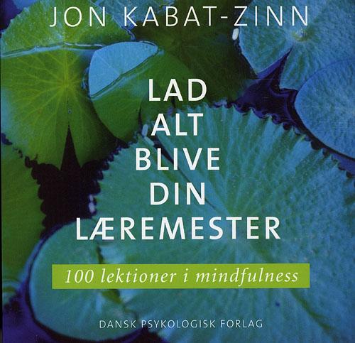 Image of   LAD ALT BLIVE DIN LÆREMESTER 100 lektioner i mindfulness Af Jon Kabat-Zinn